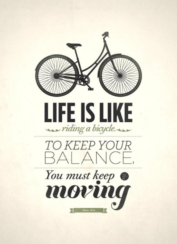 Work-Life-Balance-Quotes-A-Life-is-like-riding-bicycleTo-keep-your-balance-you-must-keep-moving.-582x800
